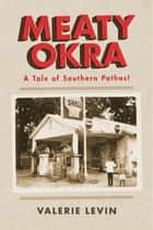 Meaty Okra - A Tale of Southern Pathos! ebook by Valerie Levin