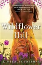 Wildflower Hill ebook by Kimberley Freeman