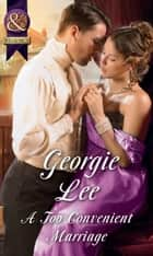 A Too Convenient Marriage (Mills & Boon Historical) (The Business of Marriage, Book 2) ebook by Georgie Lee
