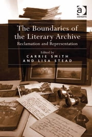 The Boundaries of the Literary Archive - Reclamation and Representation ebook by Ms Lisa Stead,Ms Carrie Smith