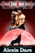 Peril: Witchy Wolf Book 2 ebook by Alexis Dare