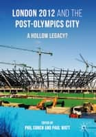 London 2012 and the Post-Olympics City - A Hollow Legacy? ebook by Phil Cohen, Paul Watt