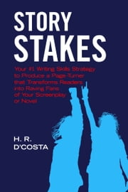 Story Stakes - Your #1 Writing Skills Strategy to Produce a Page-Turner that Transforms Readers into Raving Fans of Your Screenplay or Novel ebook by H. R. D'Costa