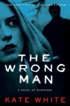 The Wrong Man - A Novel of Suspense ebook by
