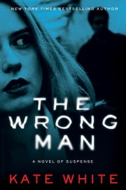 The Wrong Man - A Novel of Suspense ebook by Kate White