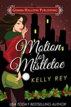 Motion for Mistletoe (a Jamie Winters Mysteries holiday short story) ebook by Kelly Rey