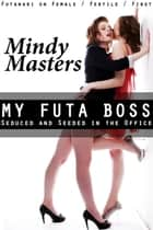 My Futa Boss: Seduced and Seeded in the Office (Futanari on Female Fertile First) ebook by Mindy Masters