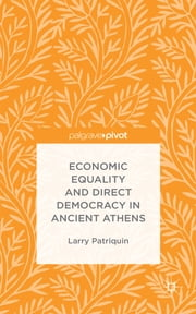 Economic Equality and Direct Democracy in Ancient Athens ebook by Dr Larry Patriquin
