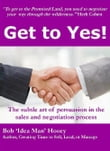 Get to YES! The subtle art of persuasion in the sales and negotiation process
