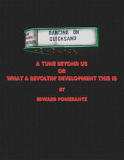 A TUNE BEYOND US or WHAT A REVOLTIN' DEVELOPMENT THIS IS! ebook by Edward Pomerantz