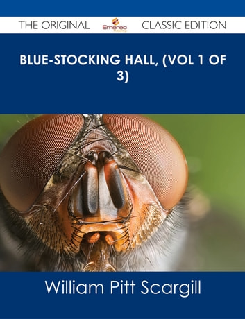 Blue-Stocking Hall, (Vol 1 of 3) - The Original Classic Edition ebook by William Pitt Scargill