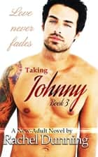 Taking Johnny: A New-Adult Novel ebook by Rachel Dunning