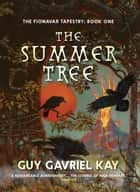 The Summer Tree - The Fionavar Tapestry ebook by Guy Gavriel Kay