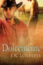 Dolcemente ebook by J.R. Loveless, Ernesto Pavan