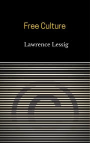 Free Culture ebook by Lawrence Lessig