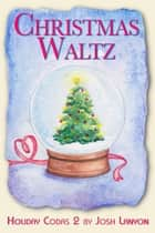 Christmas Waltz ebook by Josh Lanyon