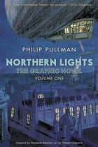Northern Lights - The Graphic Novel Volume 1 ebook by Philip Pullman