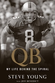 QB - My Life Behind the Spiral ebook by Steve Young,Jeff Benedict