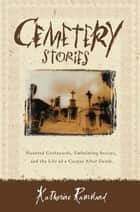 Cemetery Stories ebook by Katherine Ramsland