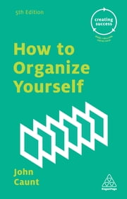 How to Organize Yourself ebook by John Caunt