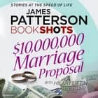 $10,000,000 Marriage Proposal - BookShots audiobook by James Patterson, Ms Sarah Mollo-Christensen