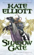 Shadow Gate ebook by Kate Elliott