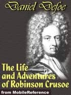 The Life And Adventures Of Robinson Crusoe (Mobi Classics) ebook by Daniel Defoe