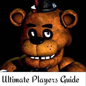 Five Nights At Freddy's Ultimate Game Guide ebook by WhizzGuides