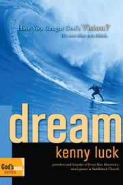 Dream - Have You Caught God's Vision? ebook by Kenny Luck