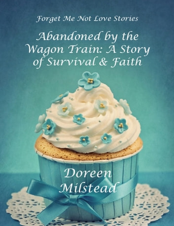 Abandoned By the Wagon Train: A Story of Survival & Faith ebook by Doreen Milstead