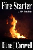 Fire Starter ebook by Diane J Cornwell