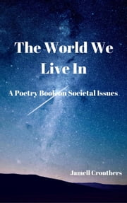 The World We Live In A Poetry Book On Societal Issues ebook by Jamell Crouthers
