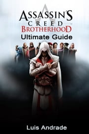 Assassin's Creed: Brotherhood – Ultimate Guide. ebook by Luis Andrade