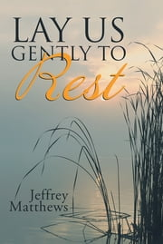 Lay Us Gently to Rest ebook by Jeffrey Matthews