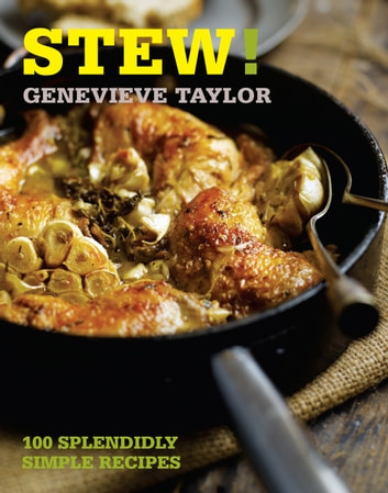 Stew! - 100 splendidly simple recipes ebook by Genevieve Taylor