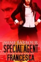 Special Agent Francesca - Undercover FBI, #1 ebook by MImi Barbour