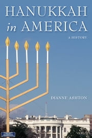 Hanukkah in America - A History ebook by Dianne Ashton