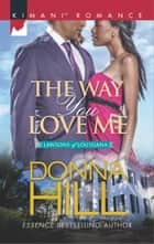 The Way You Love Me eBook by Donna Hill