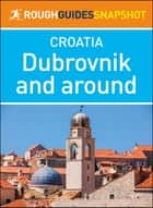 Dubrovnik and Around (Rough Guides Snapshot Croatia) ebook by Rough Guides
