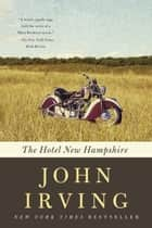The Hotel New Hampshire eBook by John Irving