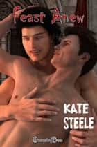 Feast Anew (Feasts of Fortune 3) ebook by Kate Steele