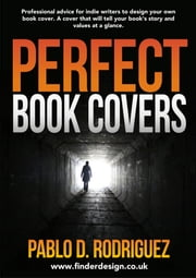 Perfect Book Covers: Professional Advice for Indie Writers to Design Your Own Book Cover ebook by Pablo Daniel Rodriguez