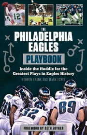 The Philadelphia Eagles Playbook - Inside the Huddle for the Greatest Plays in Eagles History ebook by Reuben Frank,Mark Eckel,Seth Joyner