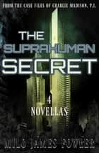 The Suprahuman Secret ebook by Milo James Fowler