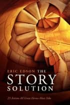 Story Solution: 23 Actions All Great Heroes Must Take ebook by Eric Edson