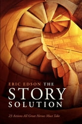 Story Solution: 23 Actions All Great Heroes Must Take - 23 Actions All Great Heroes Must Take ebook by Eric Edson