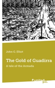 The Gold of Guadirra - A tale of the Armada ebook by John G. Elliot
