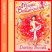 Delphie and the Masked Ball (Magic Ballerina, Book 3) audiobook by Darcey Bussell