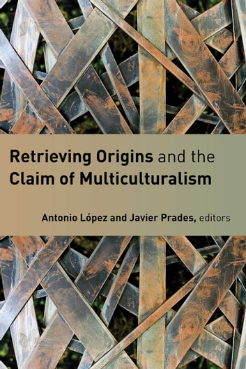 Retrieving Origins and the Claim of Multiculturalism ebook by Angelo Scola