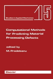 Computational Methods for Predicting Material Processing Defects: Proceedings of the International Conference on Computational Methods for Predicting ebook by Predeleanu, M.